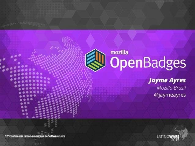 Jayme Ayres Mozilla Brasil @jaymeayres