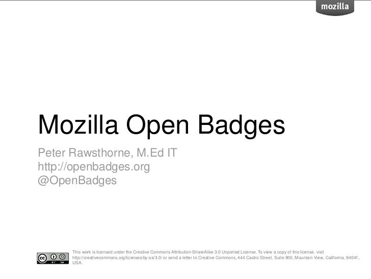 Mozilla Open BadgesPeter Rawsthorne, M.Ed IThttp://openbadges.org@OpenBadges      This work is licensed under the Creative...