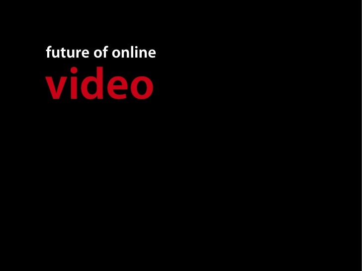 future of online  video                    future of the                      web