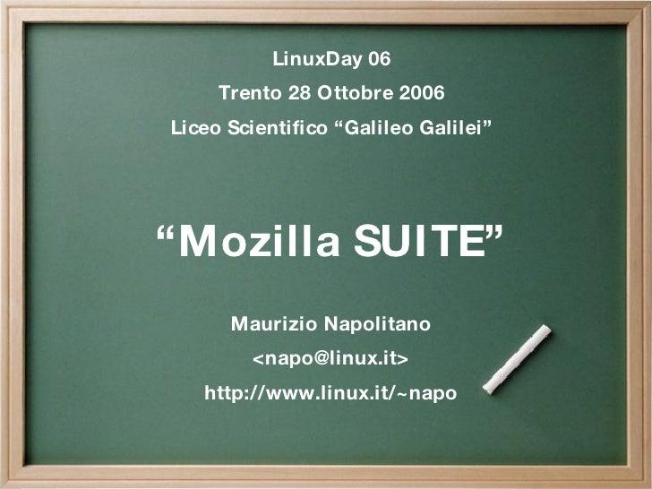 """LinuxDay 06 Trento 28 Ottobre 2006 Liceo Scientifico """"Galileo Galilei"""" """" Mozilla SUITE"""" Maurizio Napolitano < [email_addre..."""