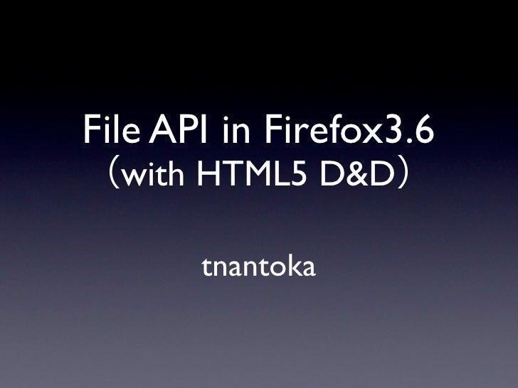 File API in Firefox3.6   with HTML5 D&D         tnantoka