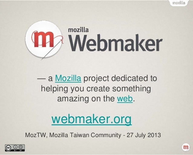 webmaker.org MozTW, Mozilla Taiwan Community - 27 July 2013 — a Mozilla project dedicated to helping you create something ...