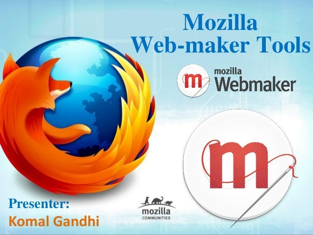 Mozilla               Web-maker ToolsPresenter:Komal Gandhi