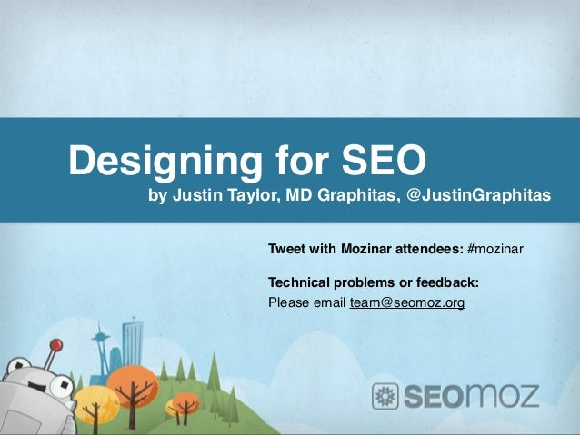 Designing for SEO           by Justin Taylor, MD Graphitas, @JustinGraphitas                         Tweet with Mozinar at...