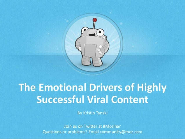 The Emotional Drivers of Highly Successful Viral Content By Kristin Tynski Join us on Twitter at #Mozinar Questions or pro...
