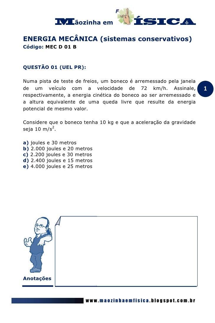 ãozinha emENERGIA MECÂNICA (sistemas conservativos)Código: MEC D 01 BQUESTÃO 01 (UEL PR):Numa pista de teste de freios, um...