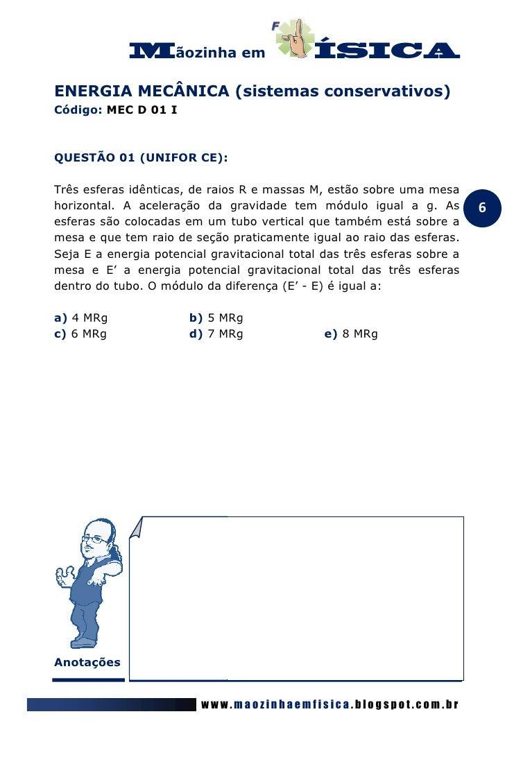 ãozinha emENERGIA MECÂNICA (sistemas conservativos)Código: MEC D 01 IQUESTÃO 01 (UNIFOR CE):Três esferas idênticas, de rai...