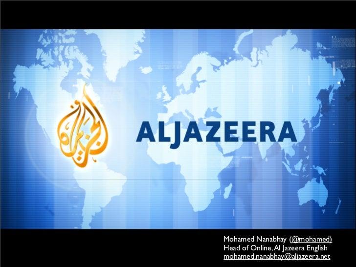 Mohamed Nanabhay (@mohamed)Head of Online, Al Jazeera Englishmohamed.nanabhay@aljazeera.net