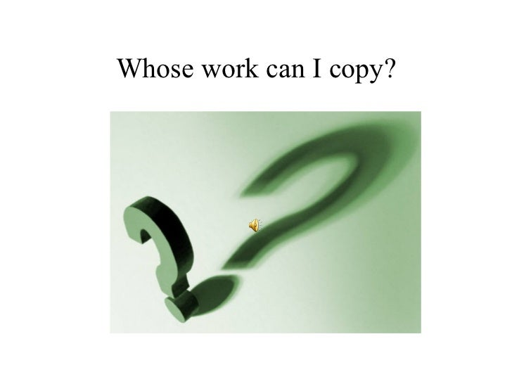 Whose work can I copy?