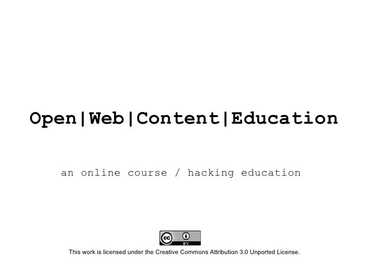 Open|Web|Content|Education    an online course / hacking education        This work is licensed under the Creative Commons...