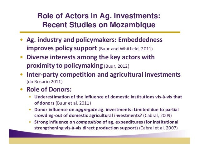 Role of Actors in Ag. Investments:        Recent Studies on Mozambique• Ag.industryandpolicymakers:Embeddedness  impr...