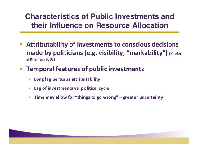 Characteristics of Public Investments and   their Influence on Resource Allocation• Attributabilityofinvestmentstocons...