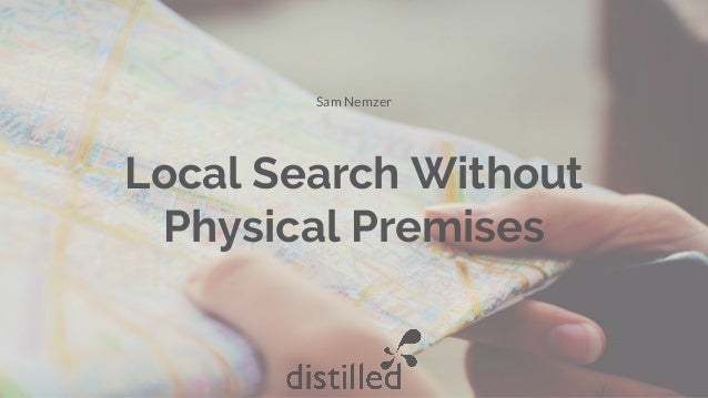 Local Search Without Physical Premises Sam Nemzer