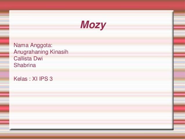 Mozy Nama Anggota: Anugrahaning Kinasih Callista Dwi Shabrina Kelas : XI IPS 3