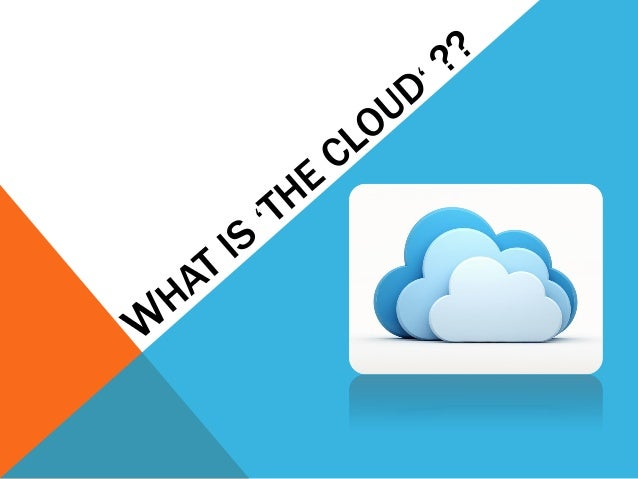 WHAT IS THE CLOUD ???