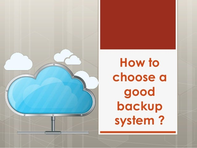 How to choose a good backup system ?