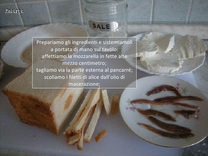 Prepariamo gli ingredienti e sistemiamoli      a portata di mano sul tavolo:  affettiamo la mozzarella in fette alte      ...