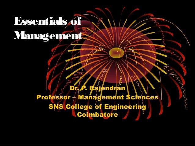 Essentials of Management Dr. P. Rajendran Professor – Management Sciences SNS College of Engineering Coimbatore