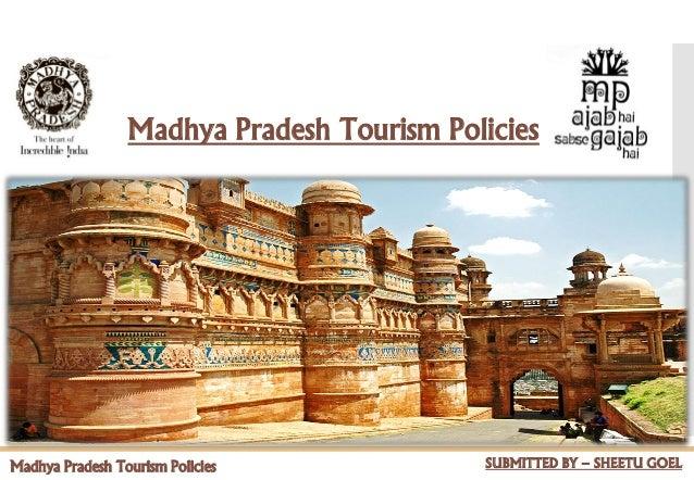 Madhya Pradesh Tourism Policies Madhya Pradesh Tourism Policies SUBMITTED BY – SHEETU GOEL