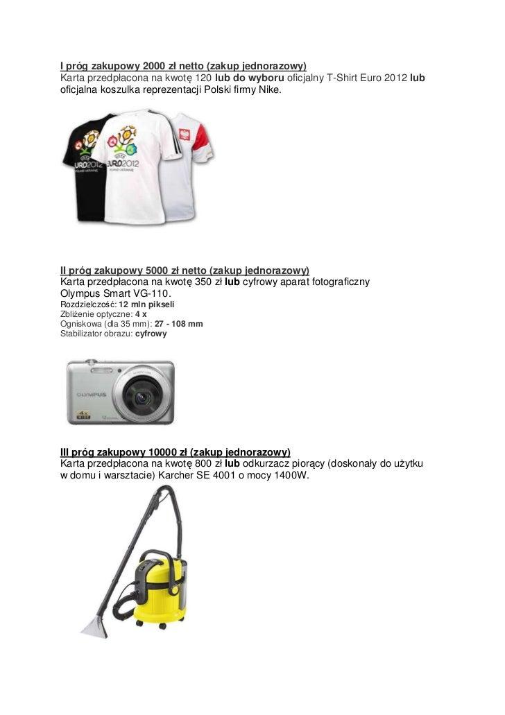 I próg zakupowy 2000 zł netto (zakup jednorazowy)Karta przedpłacona na kwotę 120 lub do wyboru oficjalny T-Shirt Euro 2012...