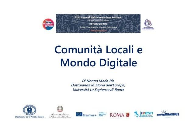 Comunità Locali e Mondo Digitale Di Nonno Maria Pia Dottoranda in Storia dell'Europa, Università La Sapienza di Roma