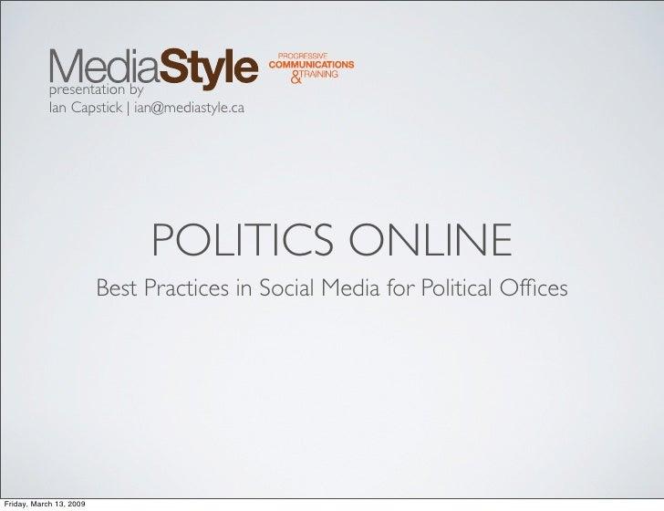 presentation by             Ian Capstick   ian@mediastyle.ca                                   POLITICS ONLINE            ...