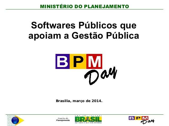 MINISTÉRIO DO PLANEJAMENTO Brasilia, março de 2014. Softwares Públicos que apoiam a Gestão Pública