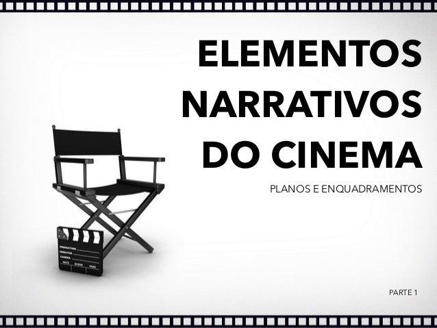 ELEMENTOS NARRATIVOS DO CINEMA PLANOS E ENQUADRAMENTOS PARTE 1