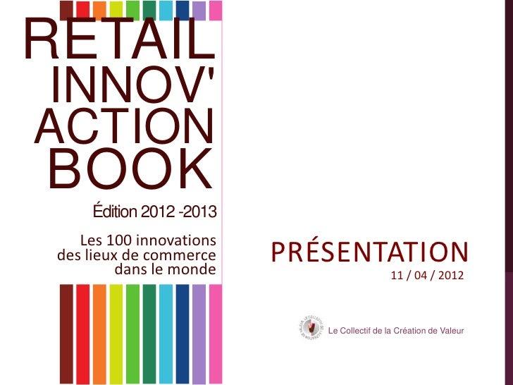 RETAILINNOVACTIONBOOK     Édition 2012 -2013    Les 100 innovations des lieux de commerce          dans le monde          ...