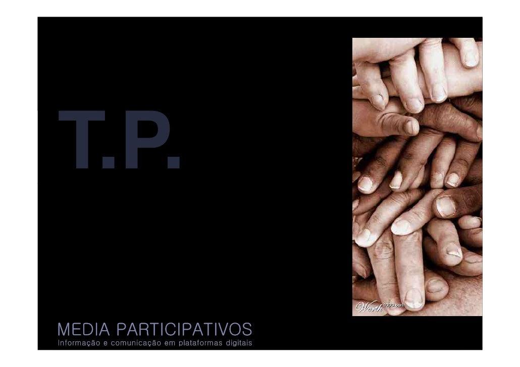 T.P.  MEDIA PARTICIPATIVOS Informação e comunicação em plataformas digitais