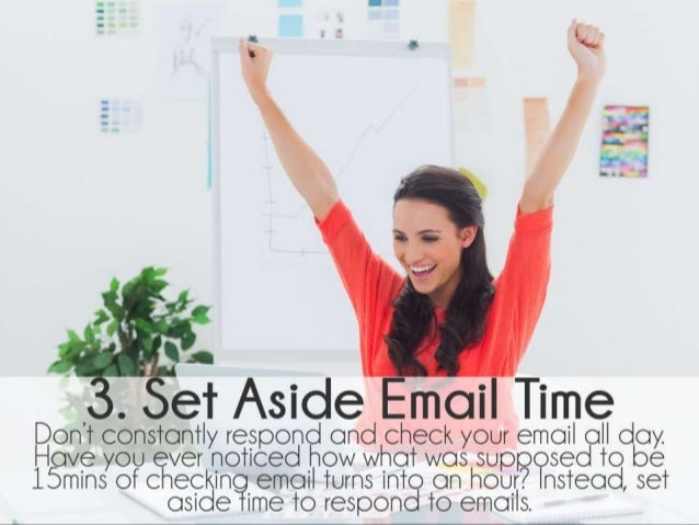 Set Aside Email Time. Don't constantly respond and check your email all day. Have you ever noticed how what was supposed t...
