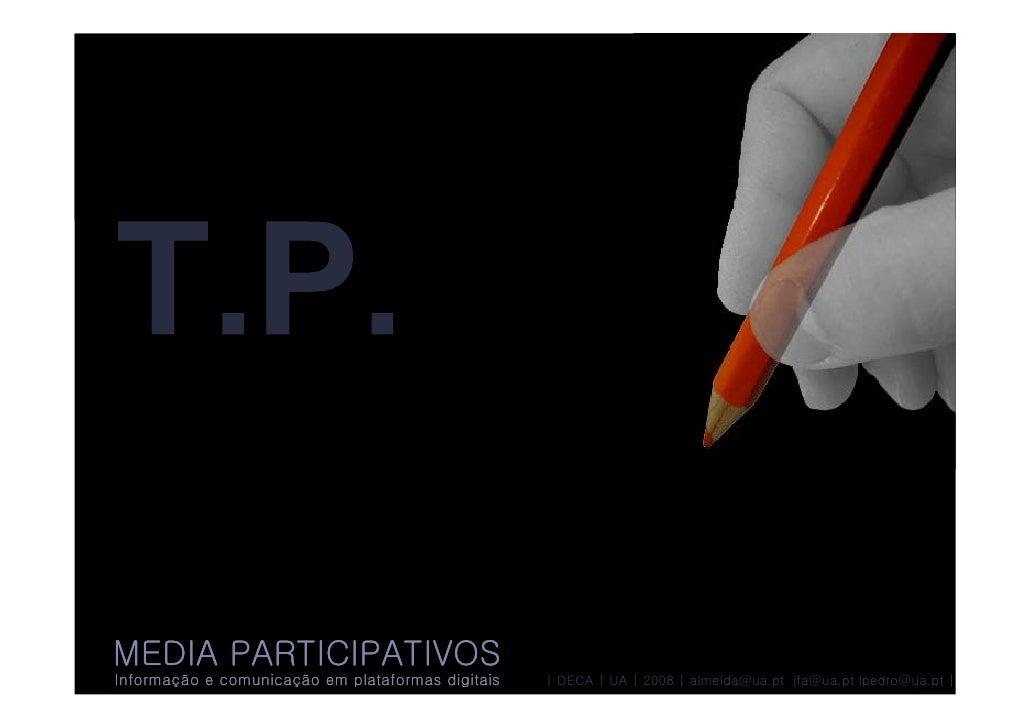 MEDIA PARTICIPATIVOS Informação e comunicação em plataformas digitais   | DECA | UA | 2008 | almeida@ua.pt jfa@ua.pt lpedr...