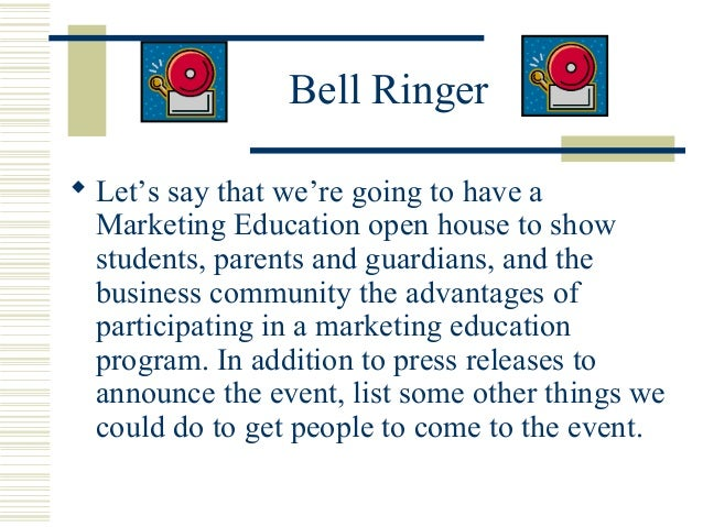 Bell Ringer  Let's say that we're going to have a Marketing Education open house to show students, parents and guardians,...
