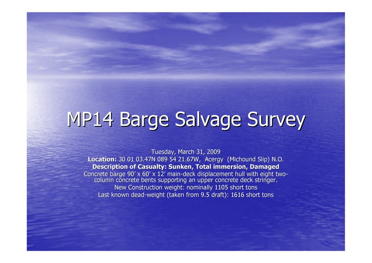 MP14 Barge Salvage Survey                          Tuesday, March 31, 2009   Location: 30 01 03.47N 089 54 21.67W, Acergy ...
