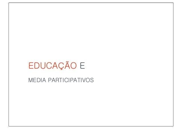 EDUCAÇÃO EDUCAÇÃO E MEDIA PARTICIPATIVOS
