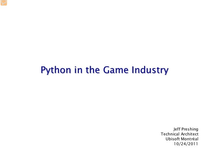 Python in the Game Industry                               Jeff Preshing                         Technical Architect       ...