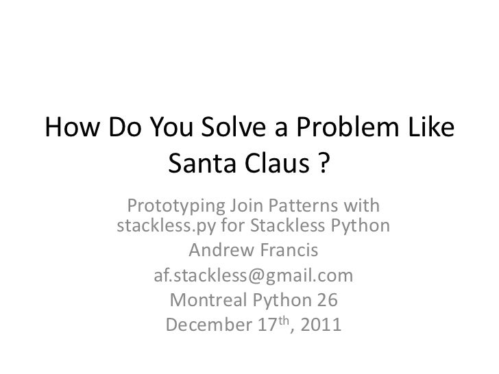 How Do You Solve a Problem Like        Santa Claus ?      Prototyping Join Patterns with     stackless.py for Stackless Py...