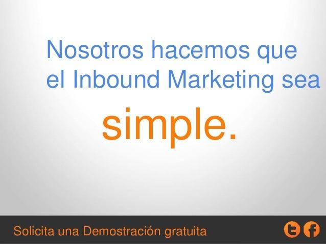 Nosotros hacemos que el Inbound Marketing sea simple. Solicita una Demostración gratuita