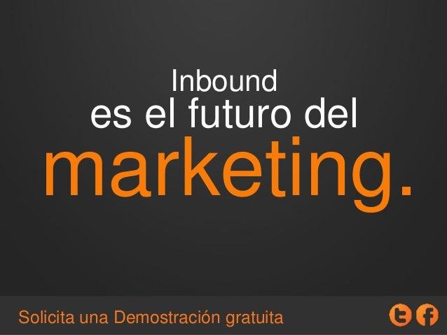 Inbound es el futuro del marketing. Solicita una Demostración gratuita