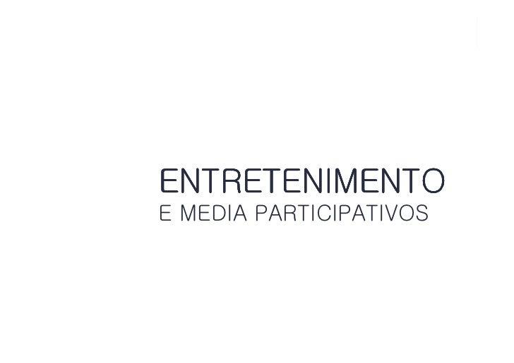 ENTRETENIMENTO    ENTRETENIMENTO    E MEDIA PARTICIPATIVOS