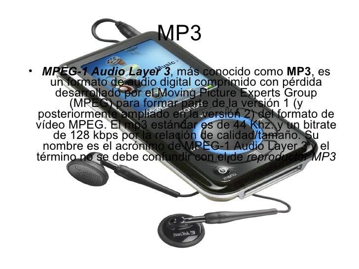 MP3 <ul><li>MPEG-1 Audio Layer 3 , más conocido como  MP3 , es un formato de audio digital comprimido con pérdida desarrol...