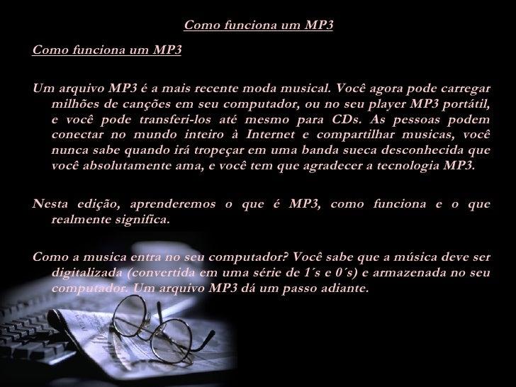 Como funciona um MP3 <ul><li>Como funciona um MP3 </li></ul><ul><li> </li></ul><ul><li>Um arquivo MP3 é a mais recente mo...