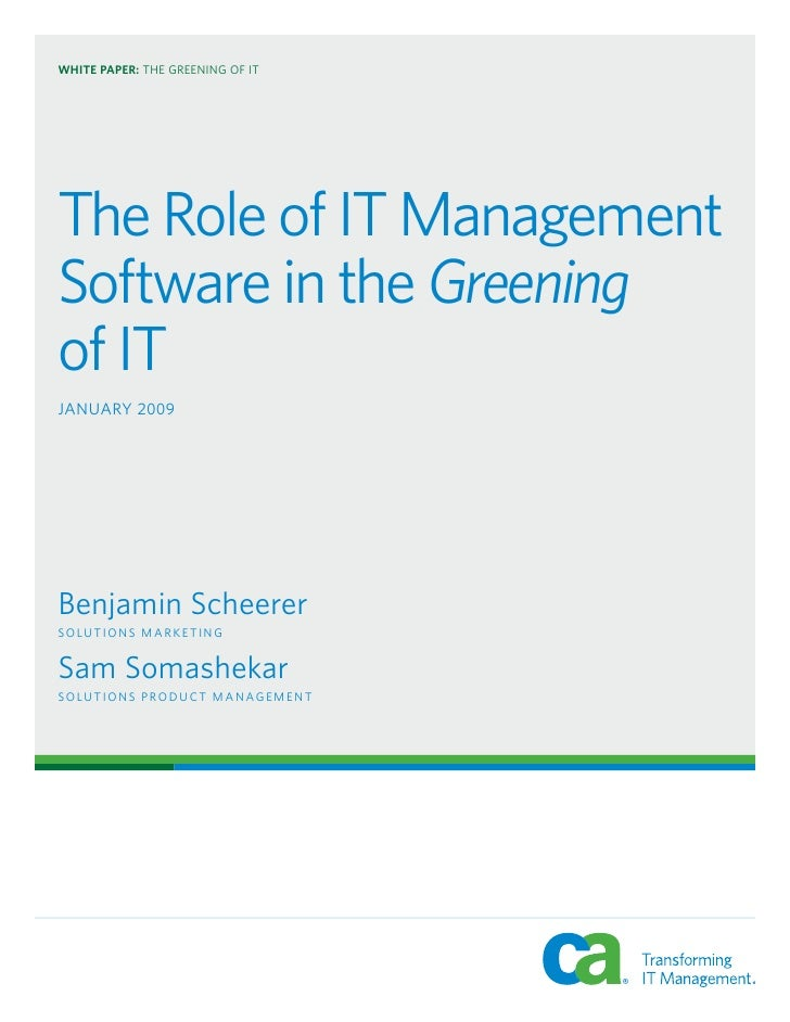 WHITE PAPER: THE GREENING OF IT     The Role of IT Management Software in the Greening of IT JANUARY 2009     Benjamin Sch...