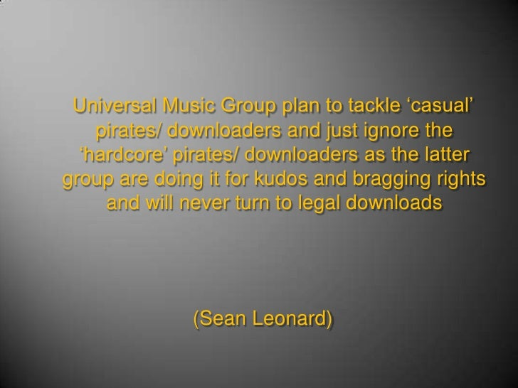 Universal Music Group plan to tackle 'casual' pirates/ downloaders and just ignore the 'hardcore' pirates/ downloaders as ...