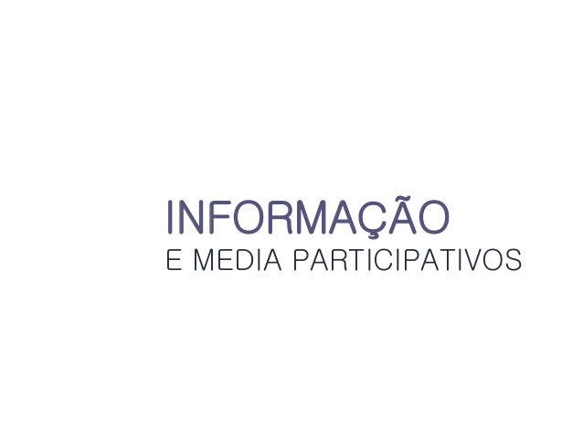 INFORMAÇÃO    INFORMAÇÃO    E MEDIA PARTICIPATIVOS