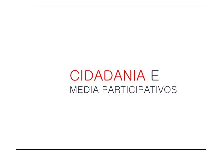 CIDADANIA     CIDADANIA E     MEDIA PARTICIPATIVOS