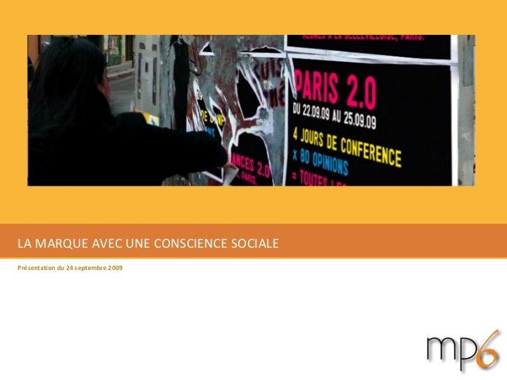 LA MARQUE AVEC UNE CONSCIENCE SOCIALE Présentation du 24 septembre 2009