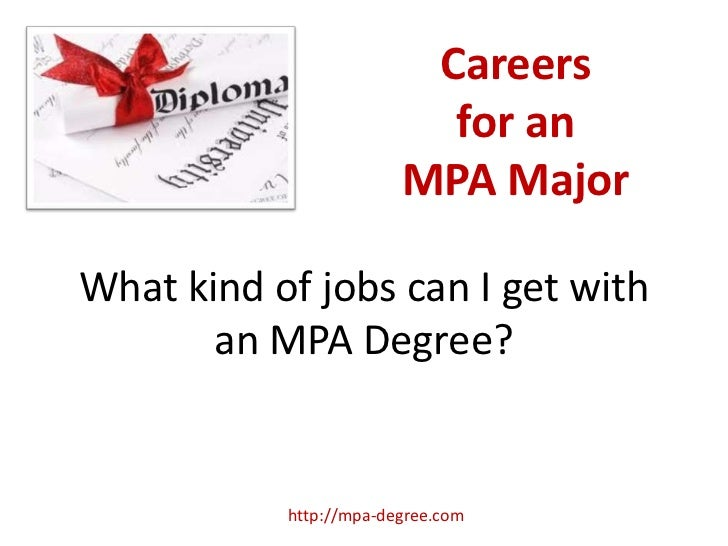 Careers                          for an                        MPA MajorWhat kind of jobs can I get with       an MPA Degr...