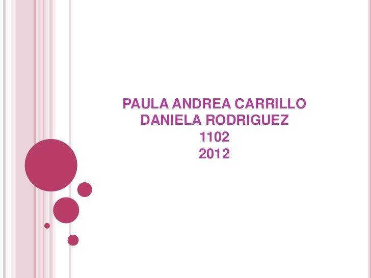 PAULA ANDREA CARRILLO  DANIELA RODRIGUEZ         1102         2012