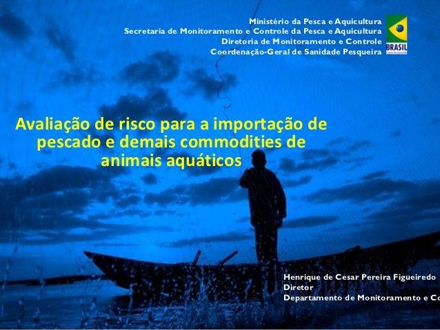 Ministério da Pesca e Aquicultura             Secretaria de Monitoramento e Controle da Pesca e Aquicultura               ...